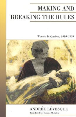 Making and Breaking the Rules: Women in Quebec, 1919-1939