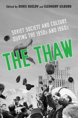 The Thaw: Soviet Society and Culture during the 1950s and 1960s