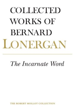 The Incarnate Word: The Collected Works of Bernard Lonergan, Volume 8 (The Robert Mollot Collection)