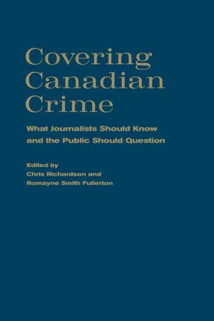 Covering Canadian Crime: What Journalists Should Know and the Public Should Question