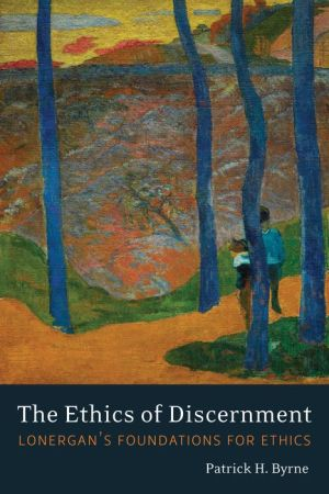 The Ethics of Discernment: Lonergan's Foundations for Ethics