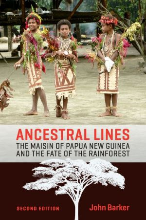 Ancestral Lines: The Maisin of Papua New Guinea and the Fate of the Rainforest, Second Edition