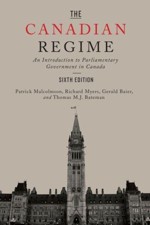 The Canadian Regime: An Introduction to Parliamentary Government in Canada, Sixth Edition