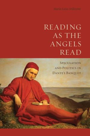 Reading as the Angels Read: Speculation and Politics in Dante's 'Banquet'