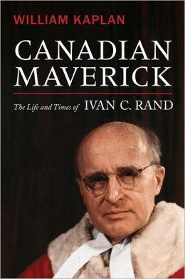 Canadian Maverick: The Life of Ivan C. Rand