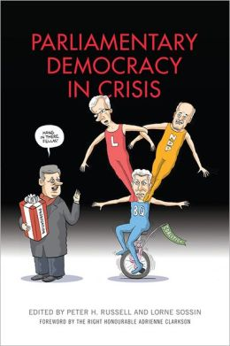 Parliamentary Democracy in Crisis: The Dilemmas, Choices and Future of Parliamentary Government in Canada