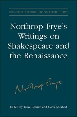 Northrop Frye's Writings on Shakespeare and the Renaissance: Volume 28