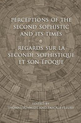 Perceptions of the Second Sophistic and Its Times - Regards sur la Seconde Sophistique et son epoque