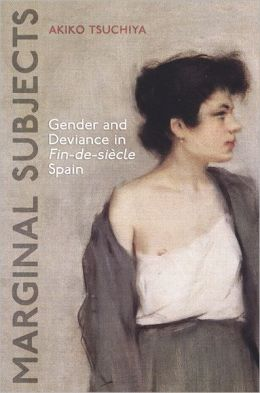Marginal Subjects: Gender and Deviance in Fin-de-siecleSpain
