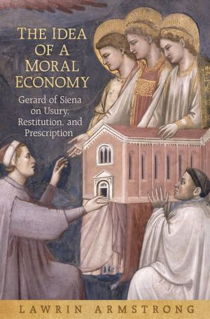 The Idea of a Moral Economy: Gerard of Siena on Usury, Restitution, and Prescription