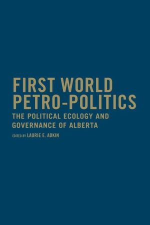 First World Petro-Politics: The Political Ecology and Governance of Alberta