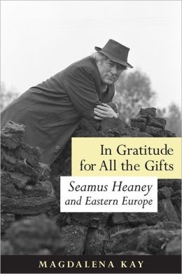 In Gratitude for All the Gifts: Seamus Heaney and Eastern Europe