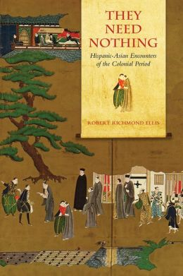 They Need Nothing: Hispanic-Asian Encounters of the Colonial Period