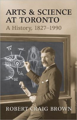 Arts and Science at Toronto: A History, 1827-1990