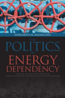 Politics of Energy Dependency: Ukraine, Belarus, and Lithuania between Domestic Oligarchs and Russian Pressure, 1922-2010