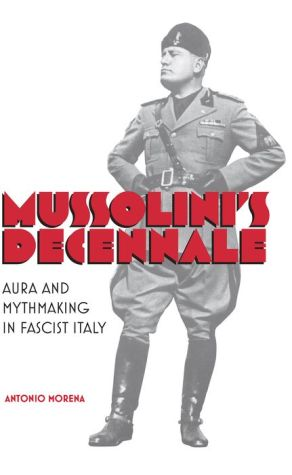 Mussolini's Decennale: Aura and Mythmaking in Fascist Italy
