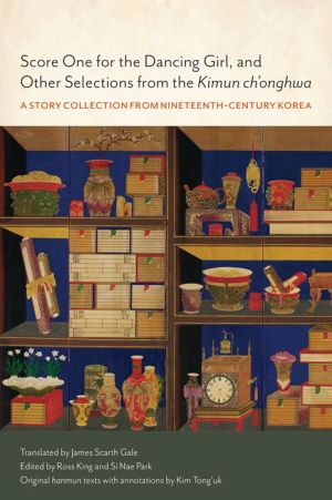Score One for the Dancing Girl, and Other Selections from the 'Kimun ch'onghwa': A Story Collection from Nineteenth-century Korea