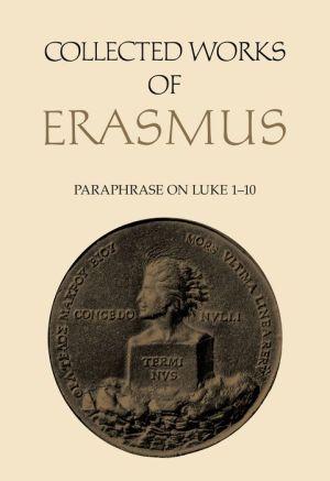 Paraphrase on Luke 1 to 10: Collected Works of Erasmus - Volume 47