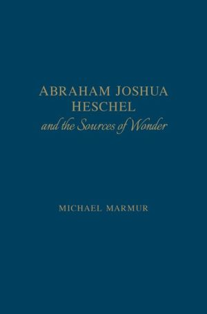 Abraham Joshua Heschel and the Sources of Wonder