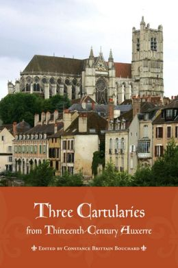 Three Cartularies from Thirteenth Century Auxerre