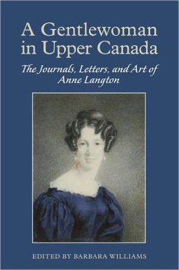 A Gentlewoman in Upper Canada: The Journals, Letters and Art of Anne Langton
