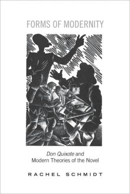 Forms of Modernity: Don Quixote and Modern Theories of the Novel