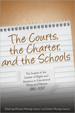 The Courts, the Charter, and the Schools: The Impact of the Charter of Rights and Freedoms on Educational Policy and Practice, 1982-2007