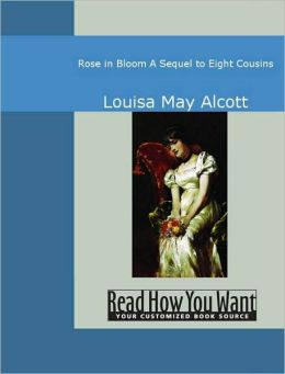 Rose in Bloom: A Sequel to Eight Cousins