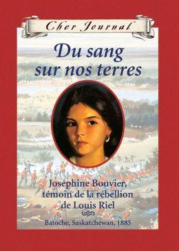 Cher journal: Du sang sur nos terres : Joséphine Bouvier, témoin de la rébellion de Louis Riel, Batoche, Saskatchewan, 1885