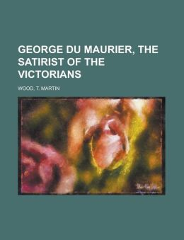 George Du Maurier, The Satirist Of The Victorians