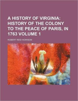 A History of Virginia Volume 1; History of the Colony to the Peace of Paris, in 1763