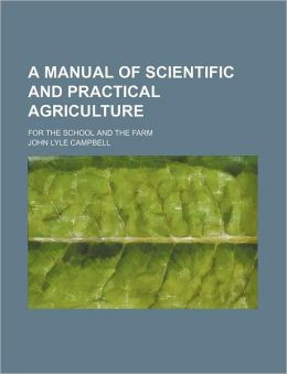 A Manual of Scientific and Practical Agriculture; For the School and the Farm