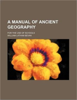 A Manual Of Ancient Geography; For The Use Of Schools
