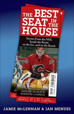 The Best Seat in the House: Stories from the NHL--Inside the Room, on the Ice...and on the Bench