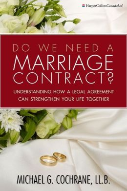 Do We Need a Marriage Contract?:: Understanding How a Legal Agreement Can Strengthen Your Life Together