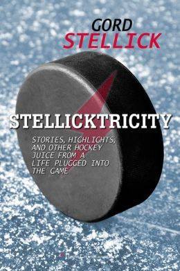 Stellicktricity: Stories, Highlights, and Other Hockey Juice from a Life Plugged into the Game