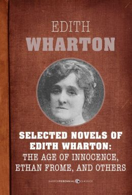 Selected Novels of Edith Wharton: The Age of Innocence, Ethan Frome, and Others: The Age of Innocence, Ethan Frome, The House of Mirth, and Madame de Treymes