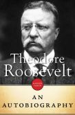 Book Cover Image. Title: Theodore Roosevelt:  An Autobiography, Author: Theodore Roosevelt