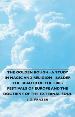 The Golden Bough - A Study In Magic And Religion - Balder The Beautiful