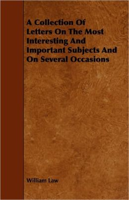 A Collection Of Letters On The Most Interesting And Important Subjects And On Several Occasions