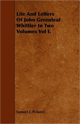 Life And Letters Of John Greenleaf Whittier In Two Volumes Vol I.