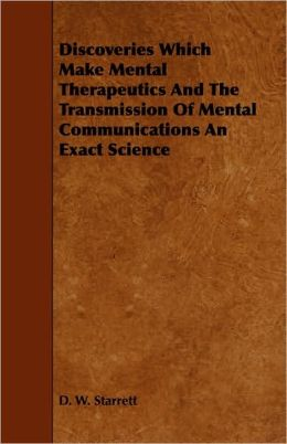 Discoveries Which Make Mental Therapeutics And The Transmission Of Mental Communications An Exact Science