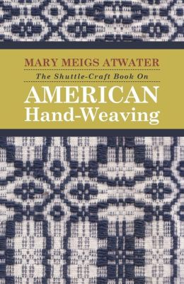 The Shuttle-Craft Book On American Hand-Weaving