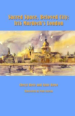 Sacred Space, Beloved City: Iris Murdoch's London