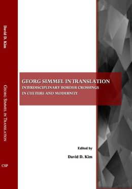 Georg Simmel in Translation: Interdisciplinary Border Crossings in Culture and Modernity