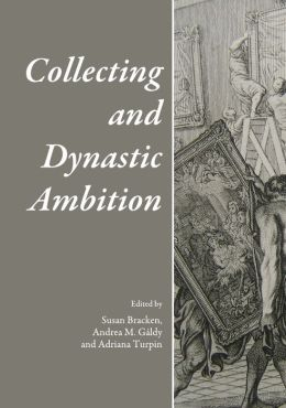 Collecting and Dynastic Ambition