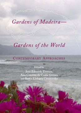 Gardens of Madeira-Gardens of the World: Contemporary Approaches