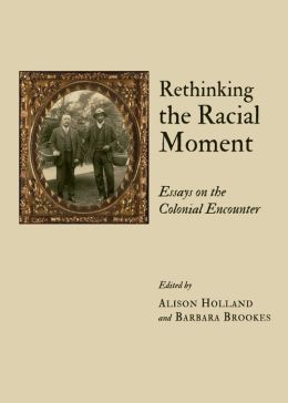 Rethinking the Racial Moment: Essays on the Colonial Encounter