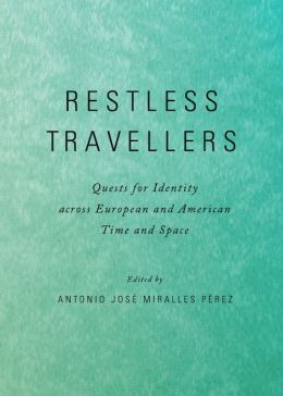 Restless Travellers: Quests for Identity Across European and American Time and Space