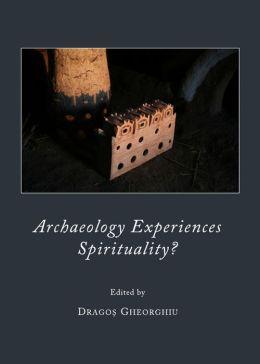 Archaeology Experiences Spirituality?